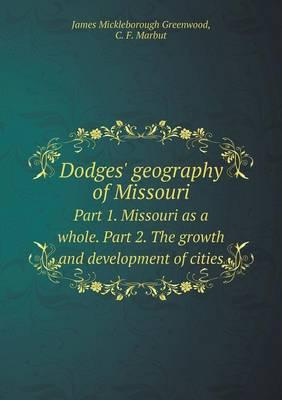 Dodges' Geography of Missouri Part 1. Missouri as a Whole. Part 2. the Growth and Development of Cities