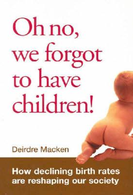 Oh No, We Forgot to Have Children