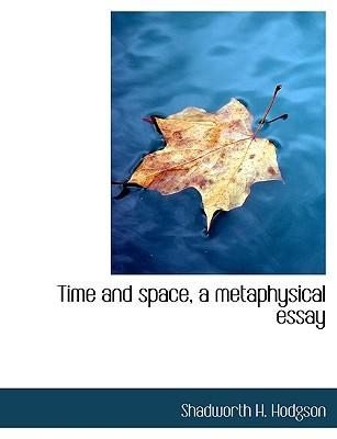 Time and space, a metaphysical essay