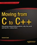 Moving From C to C  : Discussing Programming Problems, Why They Exist and How C   Solves Them