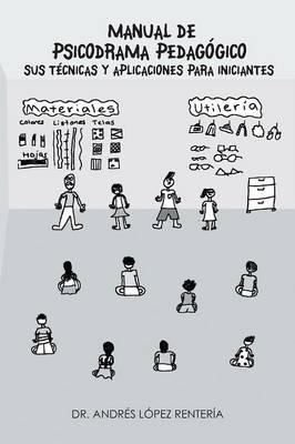 Manual De Psicodrama Pedagogico Sus Tecnicas Y Aplicaciones Para Iniciantes