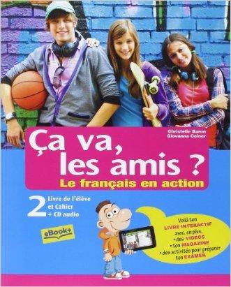 Ça va, les amis? Le français en action. Livre de l'élève et cahier. Con e-book. Con espansione online. Con CD Audio. Per la Scuola media