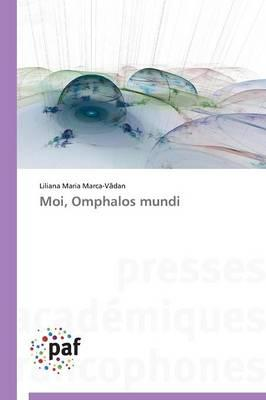 Moi, Omphalos Mundi