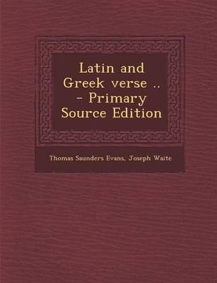 Latin and Greek Verse .. - Primary Source Edition