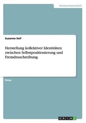 Herstellung kollektiver Identitäten zwischen Selbstpositionierung und Fremdzuschreibung