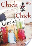 CHICK CHICK URRÀ #5...