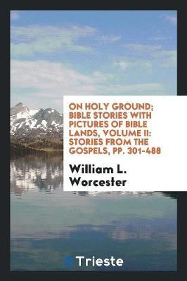 On Holy Ground; Bible Stories with Pictures of Bible Lands, Volume II