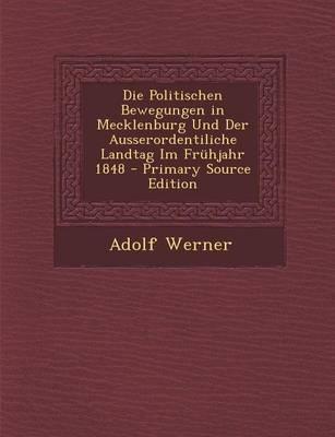 Die Politischen Bewegungen in Mecklenburg Und Der Ausserordentiliche Landtag Im Fruhjahr 1848