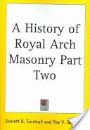 A History of Royal Arch Masonry Part Two