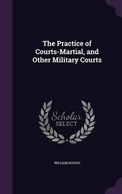 The Practice of Courts-Martial, and Other Military Courts