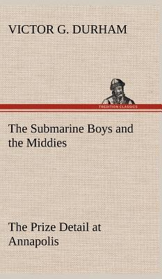The Submarine Boys and the Middies The Prize Detail at Annapolis
