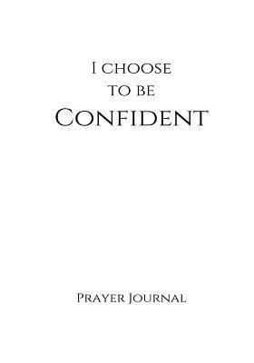 I Choose to Be Confi...