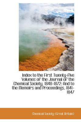 Index to the First Twenty-five Volumes of the Journal of the Chemical Society, 1848-1872