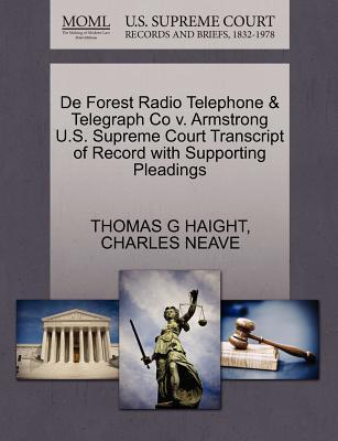 de Forest Radio Telephone & Telegraph Co V. Armstrong U.S. Supreme Court Transcript of Record with Supporting Pleadings
