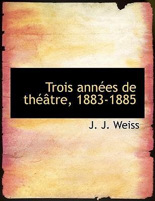Trois Ann Es de Th Tre, 1883-1885