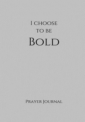 I Choose to Be Bold Prayer Journal