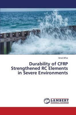 Durability of CFRP Strengthened RC Elements in Severe Environments