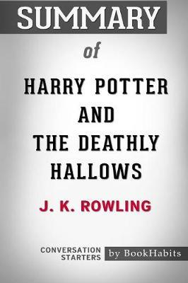 Summary of Harry Potter and the Deathly Hallows by J.K. Rowling