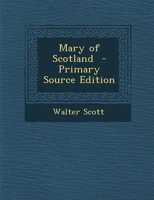 Mary of Scotland - Primary Source Edition