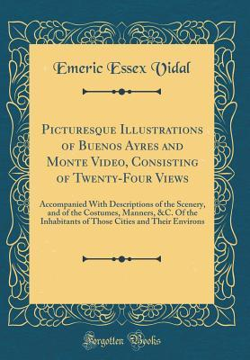 Picturesque Illustrations of Buenos Ayres and Monte Video, Consisting of Twenty-Four Views