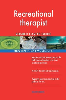 Recreational therapist RED-HOT Career Guide; 2572 REAL Interview Questions