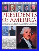 The Complete Illustrated Guide to the Presidents of America