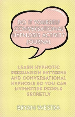 Do It Yourself Conversational Hypnosis Activity Journal