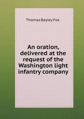 An Oration, Delivered at the Request of the Washington Light Infantry Company