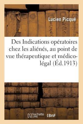 Des Indications Operatoires Chez les Alienes, au Point de Vue Therapeutique et Medico-Legal