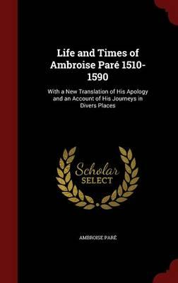Life and Times of Ambroise Pare 1510-1590