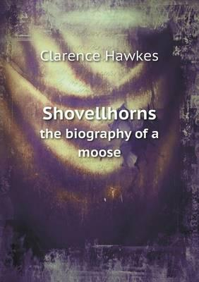 Shovellhorns the Biography of a Moose