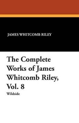 The Complete Works of James Whitcomb Riley, Vol. 8