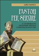 Pastori per servire. Il contemplativo che diventa vescovo. L'esperienza di Agostino
