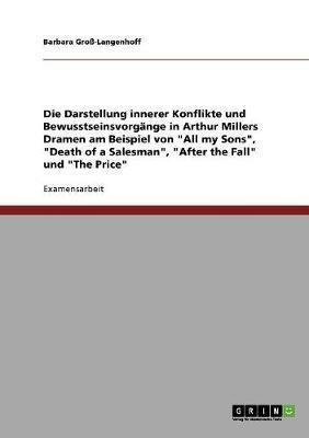 """Die Darstellung innerer Konflikte und Bewusstseinsvorgänge in Arthur Millers Dramen am Beispiel von """"All my Sons"""", """"Death of a Salesman"""", """"After the Fall"""" und """"The Price"""""""