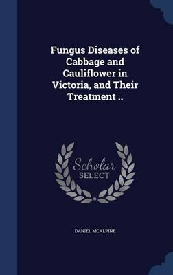 Fungus Diseases of Cabbage and Cauliflower in Victoria, and Their Treatment