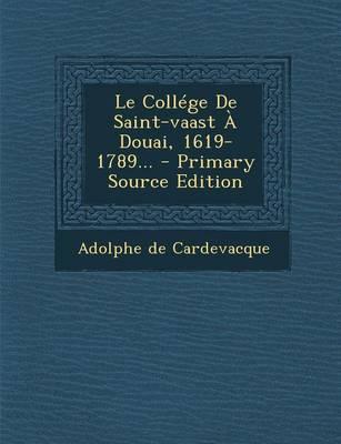 Le College de Saint-Vaast a Douai, 1619-1789... - Primary Source Edition