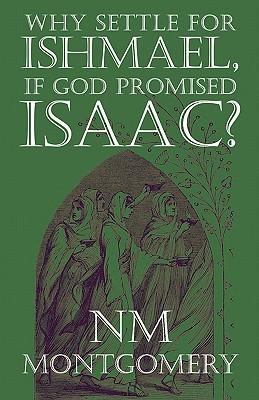 Why Settle for Ishmael, If God Promised Isaac?