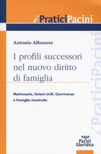 I profili successori nel nuovo diritto di famiglia. Matrimonio, unioni civili, convivenze e famiglie ricostituite