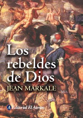 Los Rebeldes De Dios/ the Rebels of God