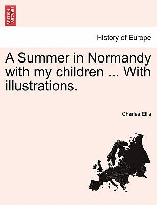 A Summer in Normandy with my children ... With illustrations