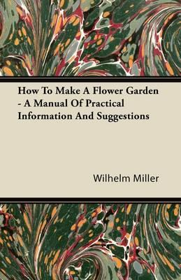 How To Make A Flower Garden - A Manual Of Practical Information And Suggestions