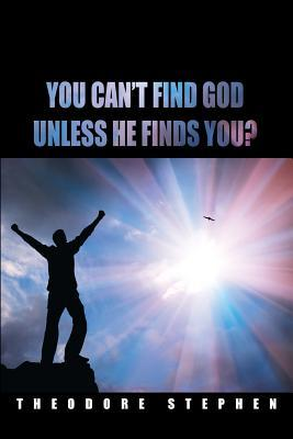 You Can't Find God Unless He Finds You?