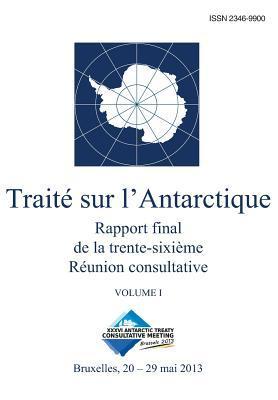Rapport final de la trente-sixième Réunion consultative du Traité sur l'Antarctique - Volume I
