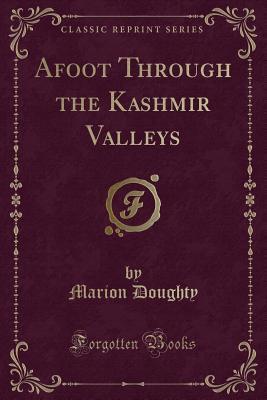 Afoot Through the Kashmir Valleys (Classic Reprint)