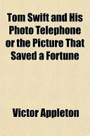 Tom Swift and His Photo Telephone Or the Picture That Saved a Fortune
