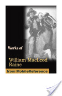 Works of William MacLeod Raine. Mavericks, Wyoming. : A Story of the Outdoor West, Tangled Trails A Western Detective Story, The Pirate of Panama. A Tale of the Fight for Buried Treasure, Ridgway of Montana, Oh, You Tex! and more (Mobi Collected Works)