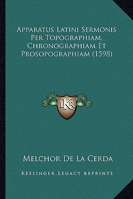 Apparatus Latini Sermonis Per Topographiam, Chronographiam Et Prosopographiam (1598)