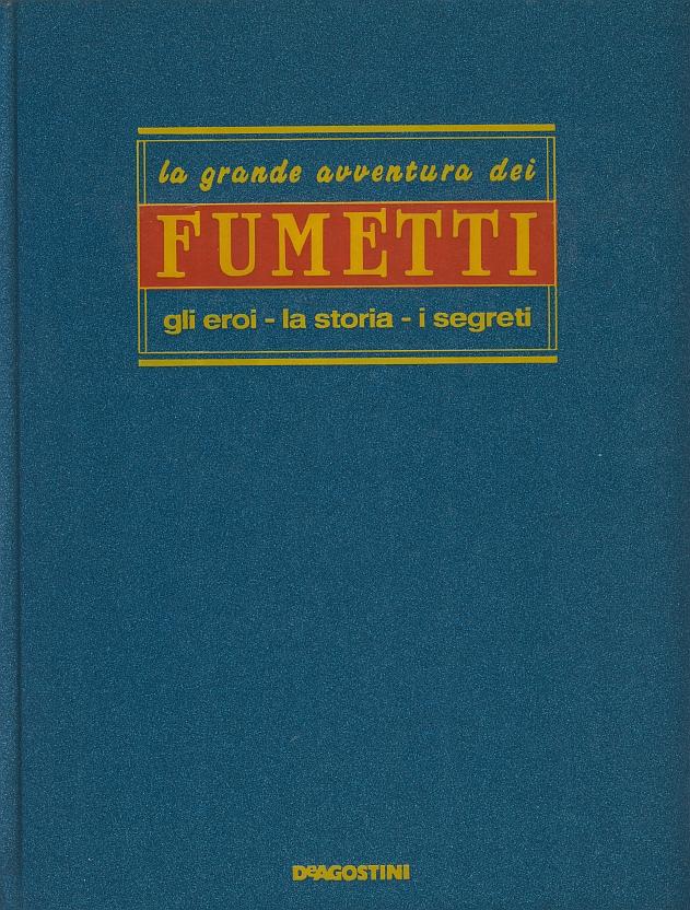 La grande avventura dei fumetti: gli eroi, la storia, i segreti - Enciclopedia vol. 2