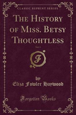 The History of Miss. Betsy Thoughtless, Vol. 3 (Classic Reprint)