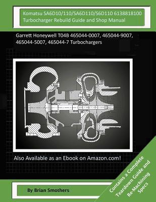 Komatsu SA6D10/110/SA6D110/S6D110 6138818100 Turbocharger Rebuild Guide and Shop Manual
